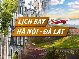 Lịch bay Hà Nội Đà Lạt chi tiết của Vietnam Airlines, Vietjet, Jetstar